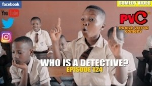 Video (skit): Praize Victor – Who is a Detective?